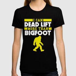 I Can Dead Lift More Than Bigfoot T-shirt