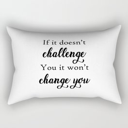 If It Doesnt Challenge You Quote Art Design Insp Rectangular Pillow