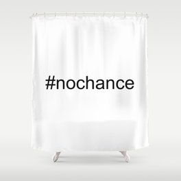 #Nochance - funny, play on words, social media humour Shower Curtain
