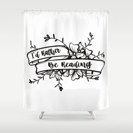 I'd rather be reading Shower Curtain