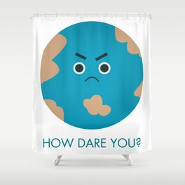 How Dare You - Greta Shower Curtain
