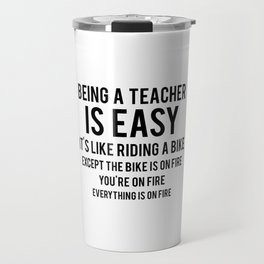 Being a Teacher is Easy Travel Mug