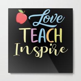 Love Teach Inspire Valentines Day gift Metal Print