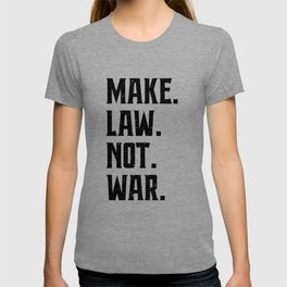 Make Law Not War Lawyer Judge Saying T-shirt