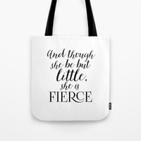 though she be but little Tote Bags featuring And though she be but little, she is fierce by TheLearnerObserver