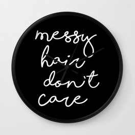Messy Hair, Don't Care black-white typography poster black and white design bedroom wall home decor Wall Clock