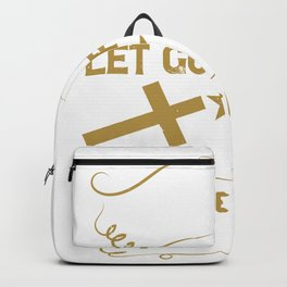 Surrender to what is. Let go of what was. Have faith in what will be Backpack