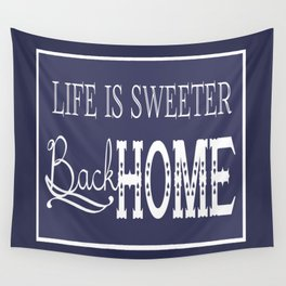 Life is sweeter back home. Wall Tapestry