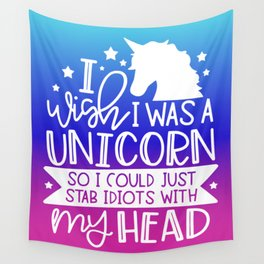 I Wish I Was A Unicorn So I Could Stab Idiots With My Head Wall Tapestry