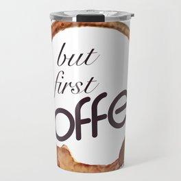 But first coffee - I love Coffee Travel Mug