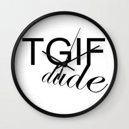 TGIF DUDE Wall Clock