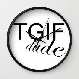 TGIF DUDE Wall Clock