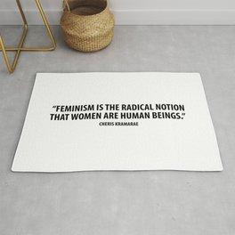 Feminism is the radical notion that women are human beings. - Cheris Kramarae Rug