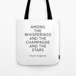 Among The Whisperings And The Champagne And The Stars Tote Bag