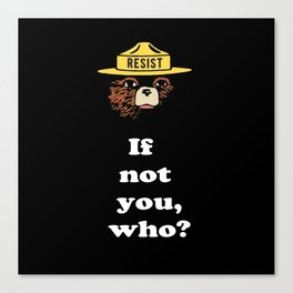 Smokey says, If not you, who? (Resist version) Canvas Print