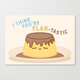 You're FLAN-tastic! Canvas Print