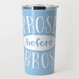 Prose Before Bros - Book Nerd Quote - White On Blue Travel Mug