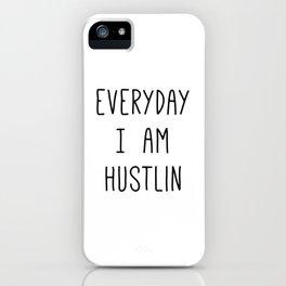 Everyday I am Hustlin iPhone Case