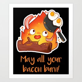 May All Your Bacon Burn Art Print