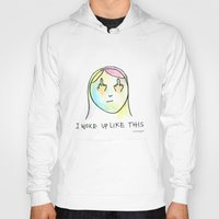 i woke up like this Hoodies featuring I Woke Up Like This by mariorigami