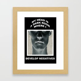 My head is a dark room, where I develop negatives. Framed Art Print