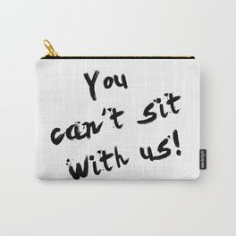 You Can't Sit With Us! - quote from the movie Mean Girls Carry-All Pouch
