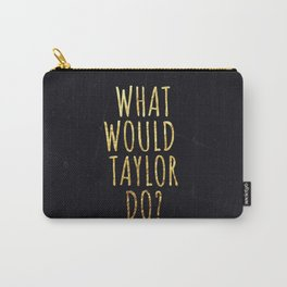 What would Taylor do Carry-All Pouch