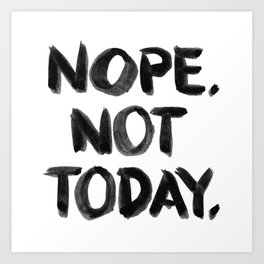 Nope. Not Today. [black lettering] Art Print