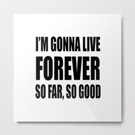 I'm Gonna Live Forever Metal Print