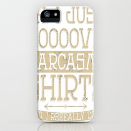 I loooove sarcasm! iPhone Case