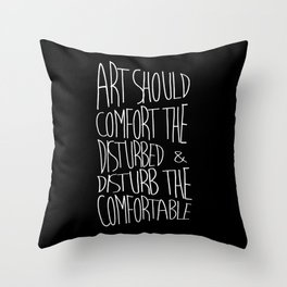 Art should comfort the disturbed and disturb the comfortable - Cesar A. Cruz Throw Pillow