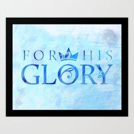 For His Glory Art Print