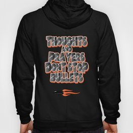 Thoughts & Prayers Don't Stop Bullets Hoody