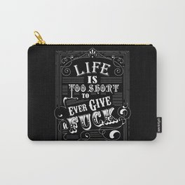 Life is too short... Carry-All Pouch