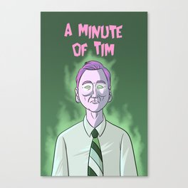 A Minute of Tim Canvas Print