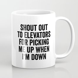 Shout Out To Elevators Coffee Mug