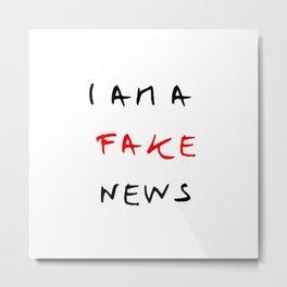 I am fake news Metal Print