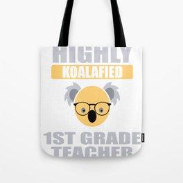 Highly Koalafied 1st Grade Teacher print Tote Bag