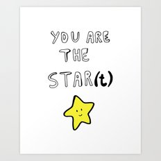 You are the star(t) Art Print