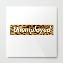 Unemployed Metal Print
