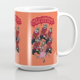 he's a lumberjack and he's ok Coffee Mug