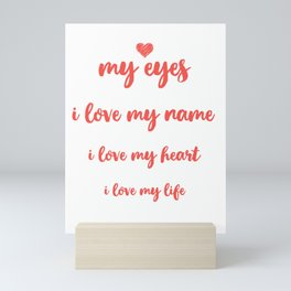 I Love My Eyes When You Look Into Them I Love My Name When You Say It I Love My Heart When You Touch It I Love My Life When You Are In It .png Mini Art Print