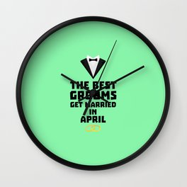 The Best Grooms in APRIL T-Shirt Dk28o Wall Clock