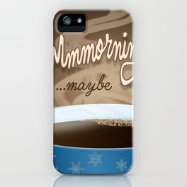 Mmmorning  - maybe iPhone Case