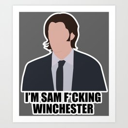 Sam F*cking Winchester Art Print