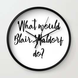 What would Blair Waldorf do? Wall Clock