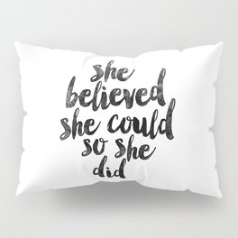 She Believed She Could So She Did black and white typography poster design bedroom wall home decor Pillow Sham