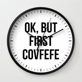 OK, But First Covfefe Wall Clock
