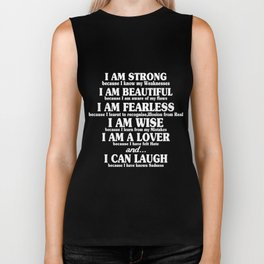 I am strong because i know my weaknesses i am beautiful because Biker Tank