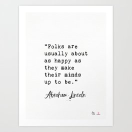 """Folks are usually about as happy as they make their minds up to be."" Art Print"